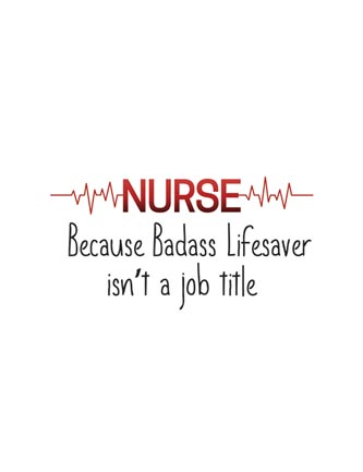 Nurse Because Badass Lifesaver isn't a job title