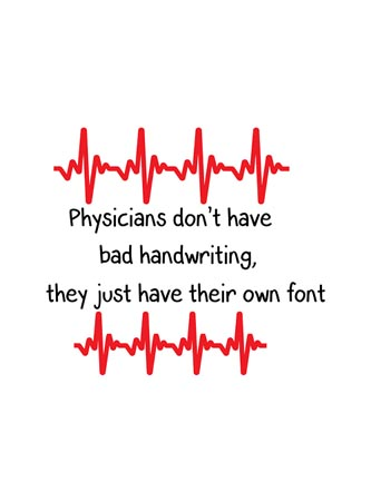Physicians don't have bad handwriting, they just have their own font