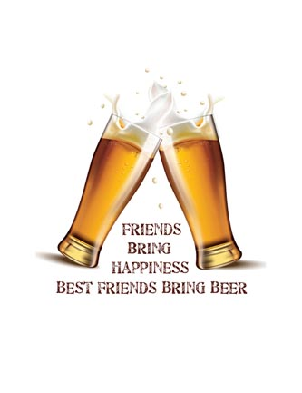 Friends bring happiness. Best friends bring beer