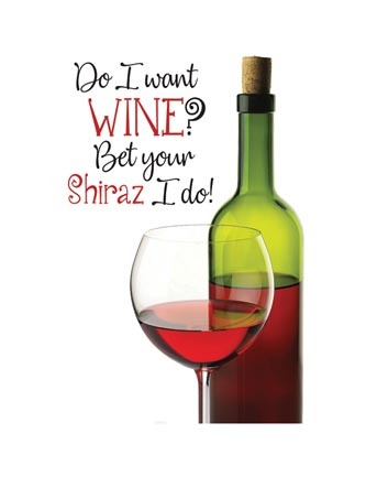 Do I want wine? Bet your shiraz I do!