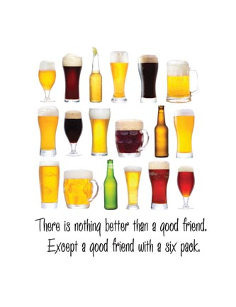There is nothing better than a good friend… six pack.
