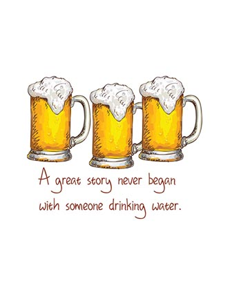 A great story never began with someone drinking beer