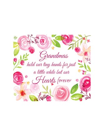 Grandmas hold our tiny hands for just a little while but our hearts forever