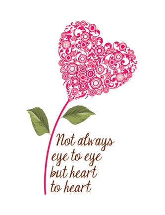 Not always eye to eye but heart to heart