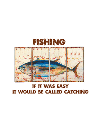 Fishing. If it was easy, it would be called catching
