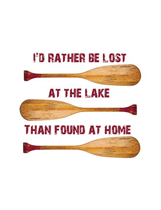 I'd rather be lost at the lake than found at home
